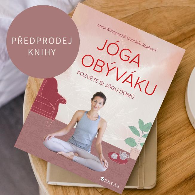 Předprodej knihy Jóga zobýváku sinspirací pro cvičení jógy nejen pto začínající jogíny.